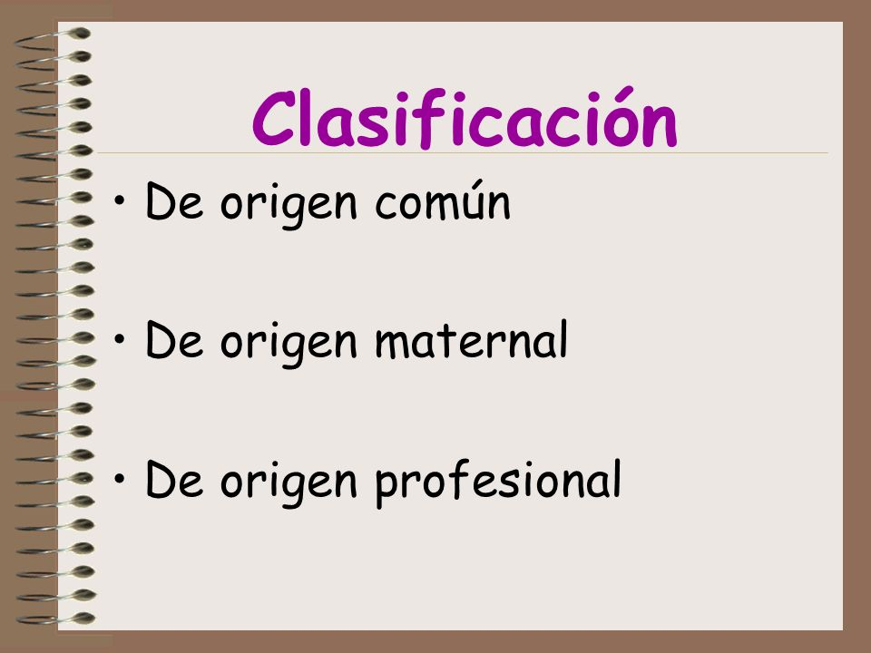 Clasificación De origen común De origen maternal De origen profesional