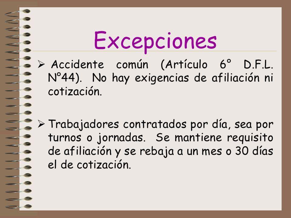 Excepciones Accidente común (Artículo 6° D.F.L. N°44). No hay exigencias de afiliación ni cotización.