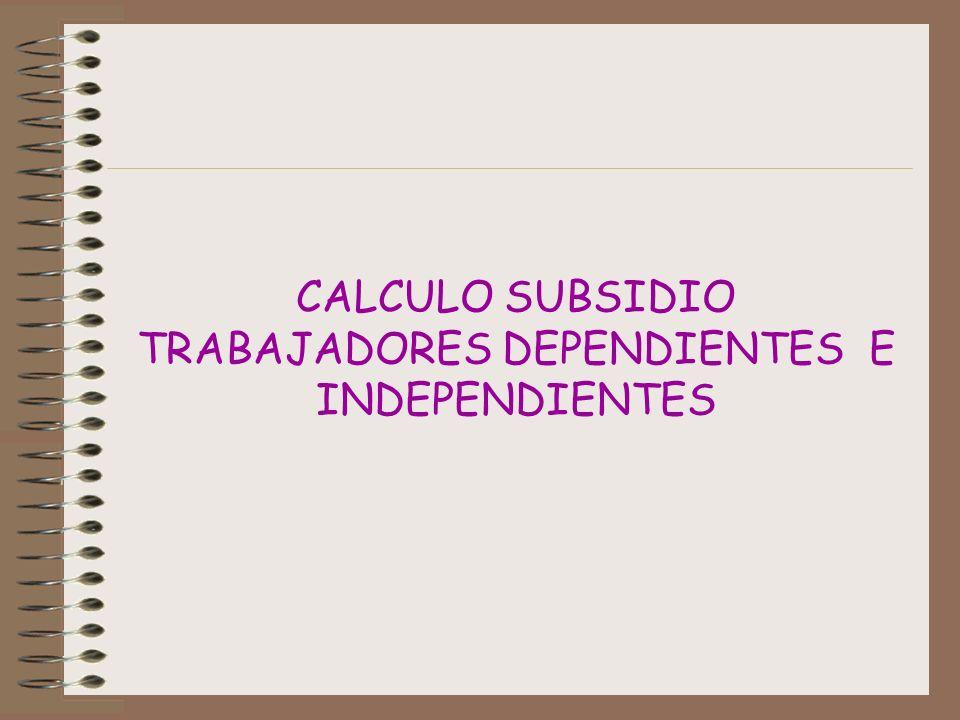 CALCULO SUBSIDIO TRABAJADORES DEPENDIENTES E INDEPENDIENTES