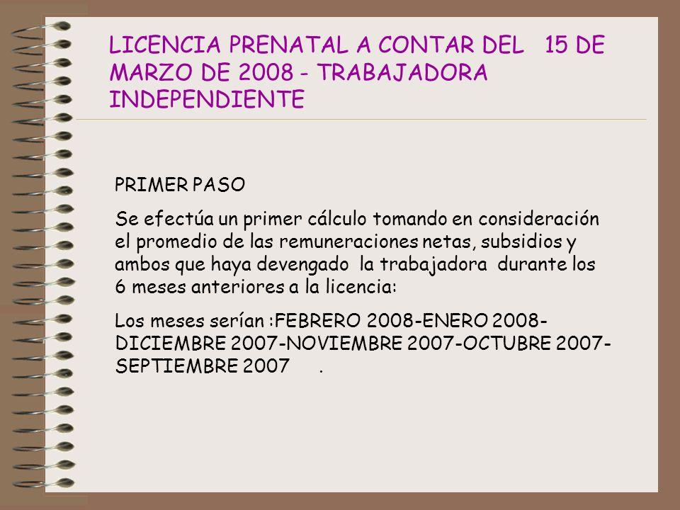 LICENCIA PRENATAL A CONTAR DEL 15 DE MARZO DE 2008 - TRABAJADORA INDEPENDIENTE