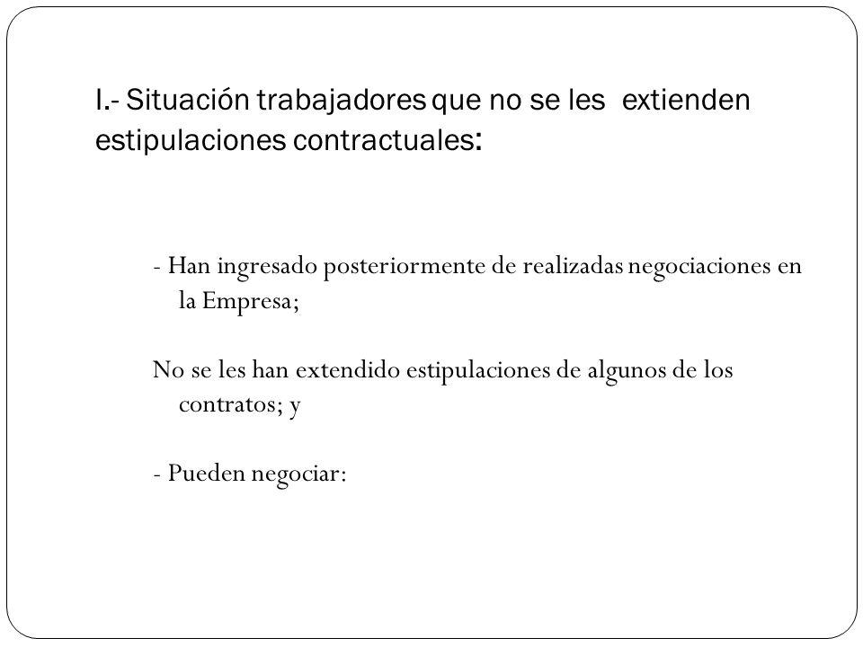 I.- Situación trabajadores que no se les extienden estipulaciones contractuales: