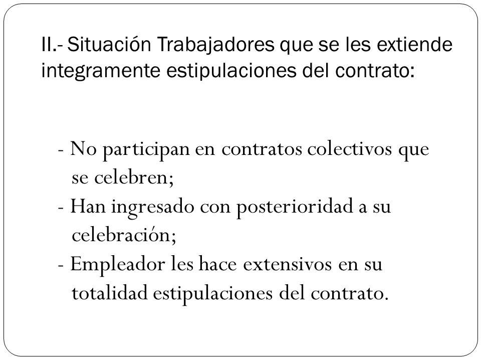 II.- Situación Trabajadores que se les extiende integramente estipulaciones del contrato: