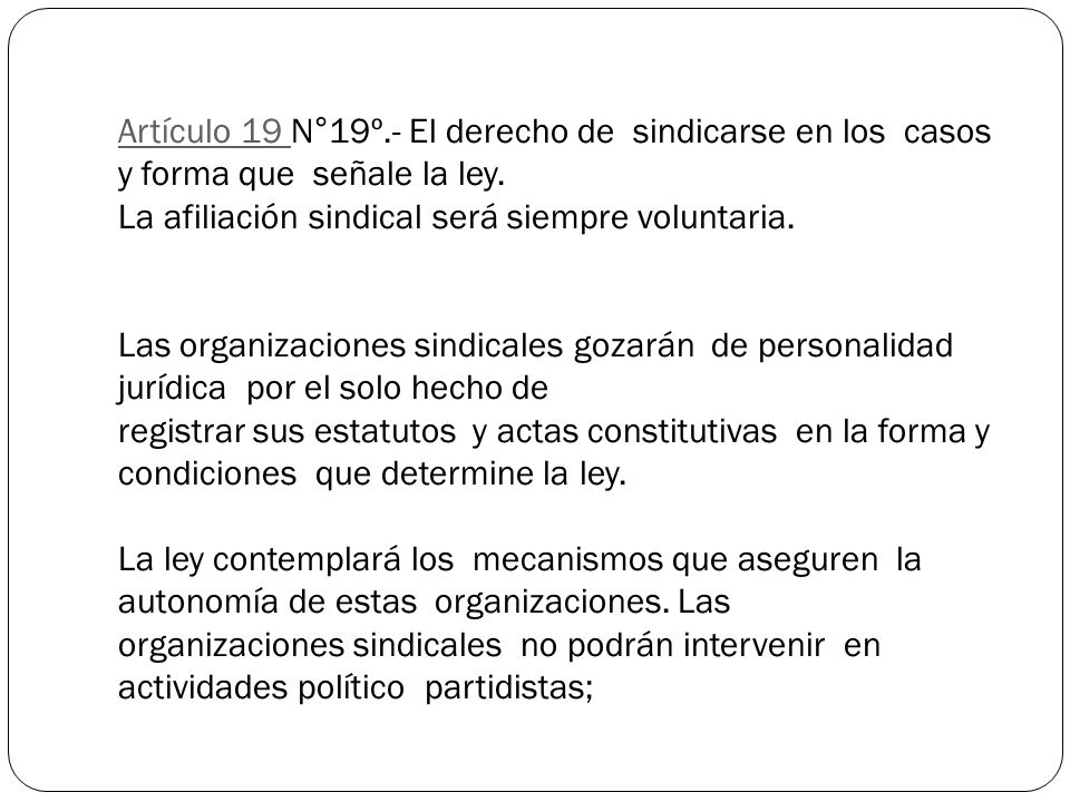 Artículo 19 N°19º.- El derecho de sindicarse en los casos y forma que señale la ley.