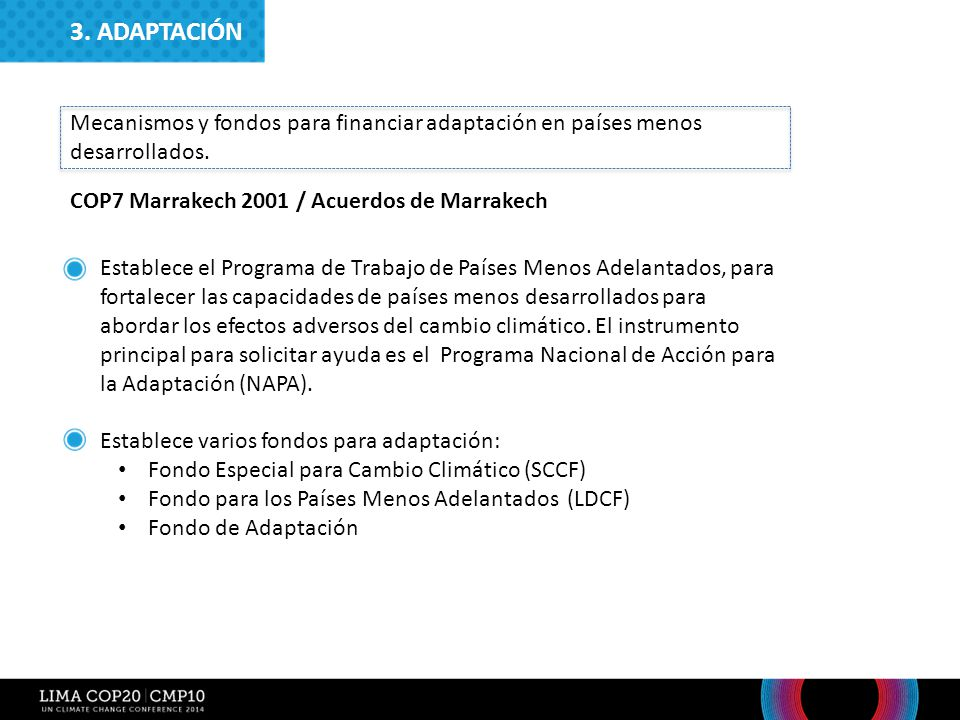 3. ADAPTACIÓN Mecanismos y fondos para financiar adaptación en países menos desarrollados. COP7 Marrakech 2001 / Acuerdos de Marrakech.
