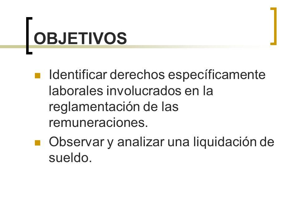 OBJETIVOS Identificar derechos específicamente laborales involucrados en la reglamentación de las remuneraciones.