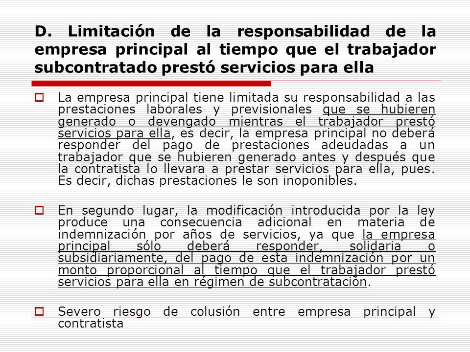 D. Limitación de la responsabilidad de la empresa principal al tiempo que el trabajador subcontratado prestó servicios para ella