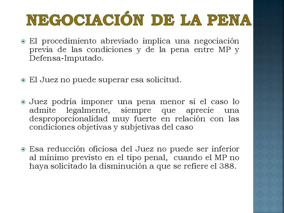NEGOCIACIÓN DE LA PENA El procedimiento abreviado implica una negociación previa de las condiciones y de la pena entre MP y Defensa-Imputado.