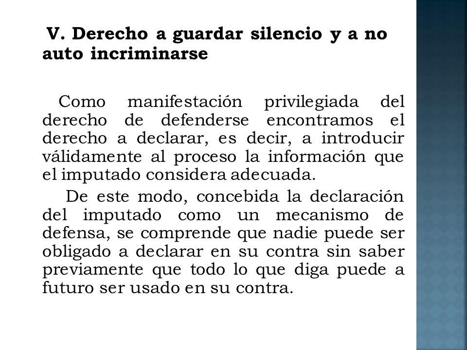 V. Derecho a guardar silencio y a no auto incriminarse