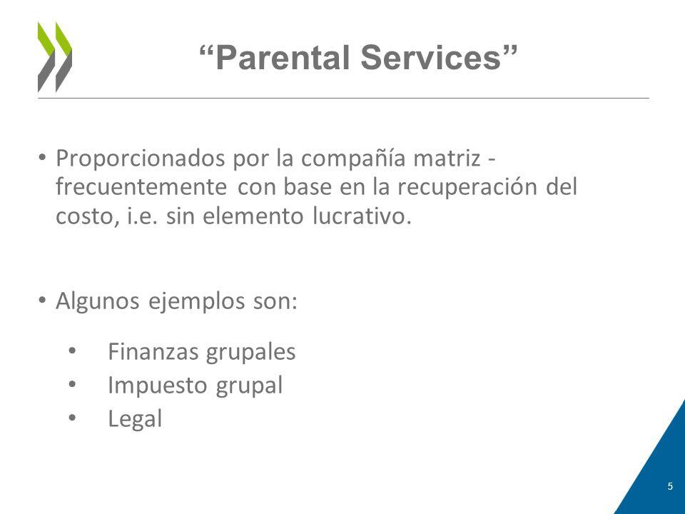 Parental Services Proporcionados por la compañía matriz - frecuentemente con base en la recuperación del costo, i.e. sin elemento lucrativo.
