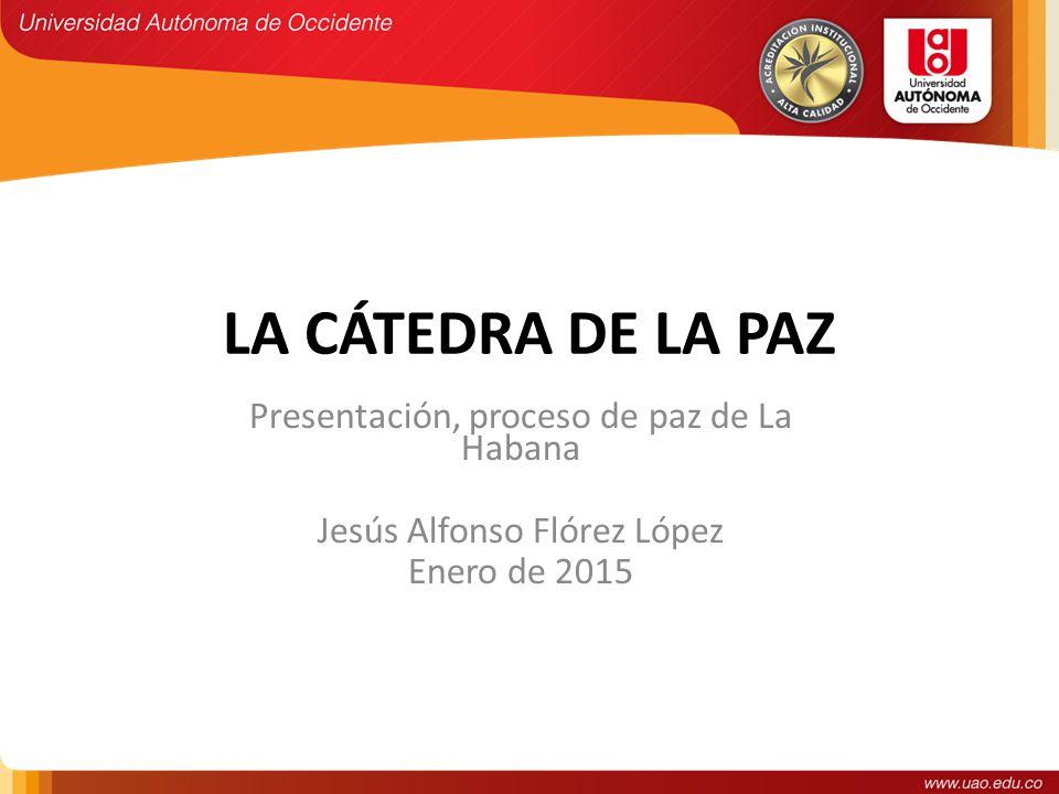 LA CÁTEDRA DE LA PAZ Presentación, proceso de paz de La Habana