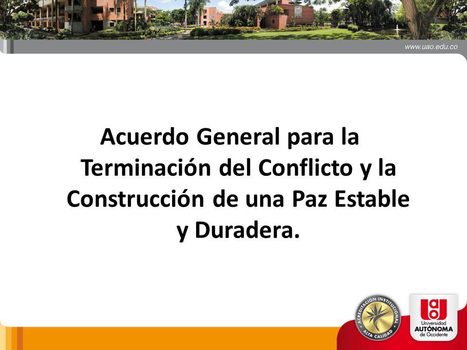 Acuerdo General para la Terminación del Conflicto y la Construcción de una Paz Estable y Duradera.