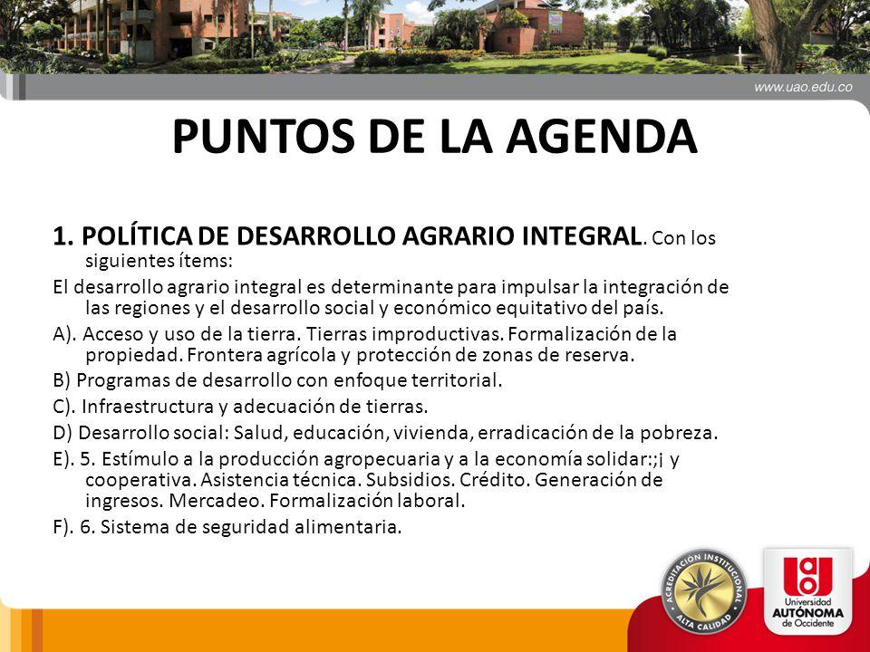 PUNTOS DE LA AGENDA 1. POLÍTICA DE DESARROLLO AGRARIO INTEGRAL. Con los siguientes ítems: