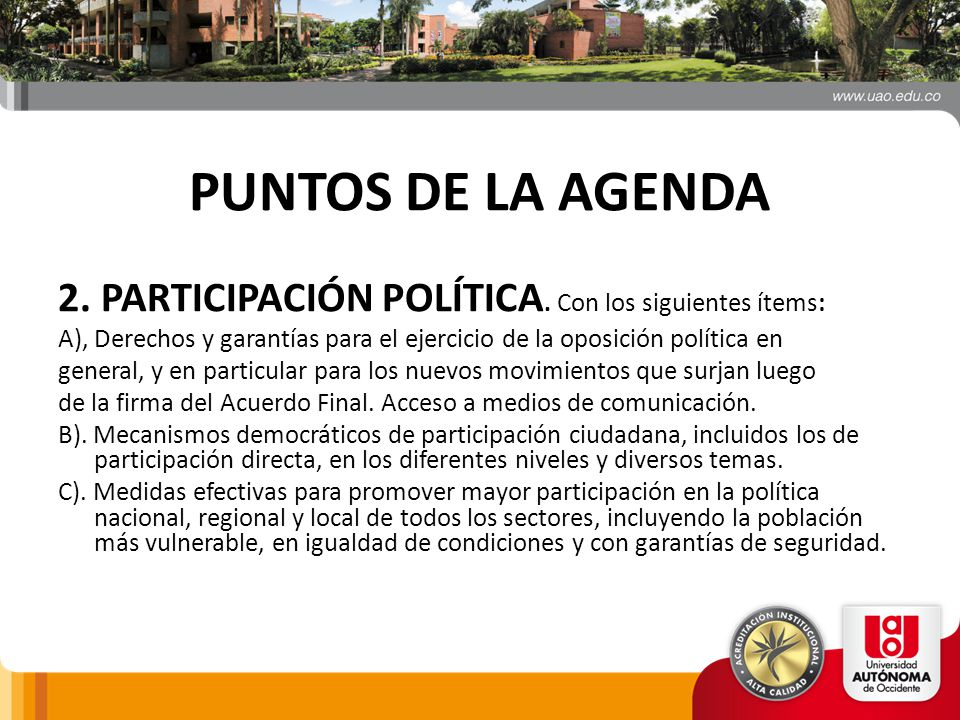 PUNTOS DE LA AGENDA 2. PARTICIPACIÓN POLÍTICA. Con los siguientes ítems: A), Derechos y garantías para el ejercicio de la oposición política en.