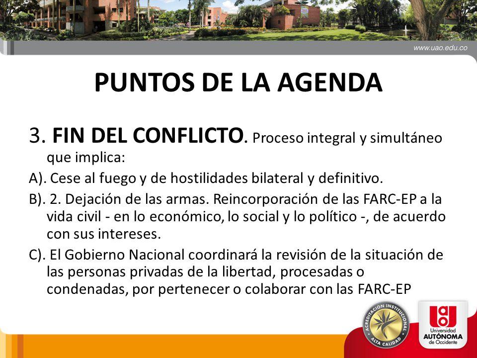 PUNTOS DE LA AGENDA 3. FIN DEL CONFLICTO. Proceso integral y simultáneo que implica: A). Cese al fuego y de hostilidades bilateral y definitivo.