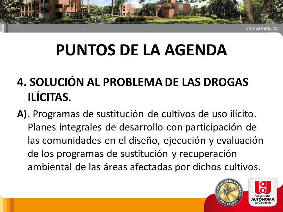 PUNTOS DE LA AGENDA 4. SOLUCIÓN AL PROBLEMA DE LAS DROGAS ILÍCITAS.