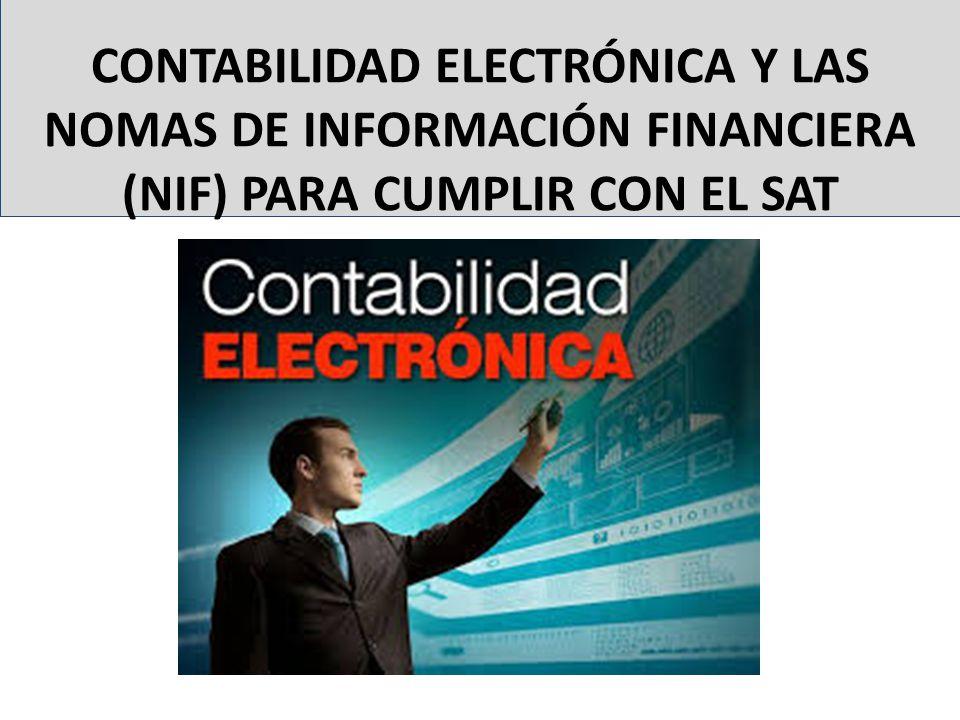 CONTABILIDAD ELECTRÓNICA Y LAS NOMAS DE INFORMACIÓN FINANCIERA (NIF) PARA CUMPLIR CON EL SAT
