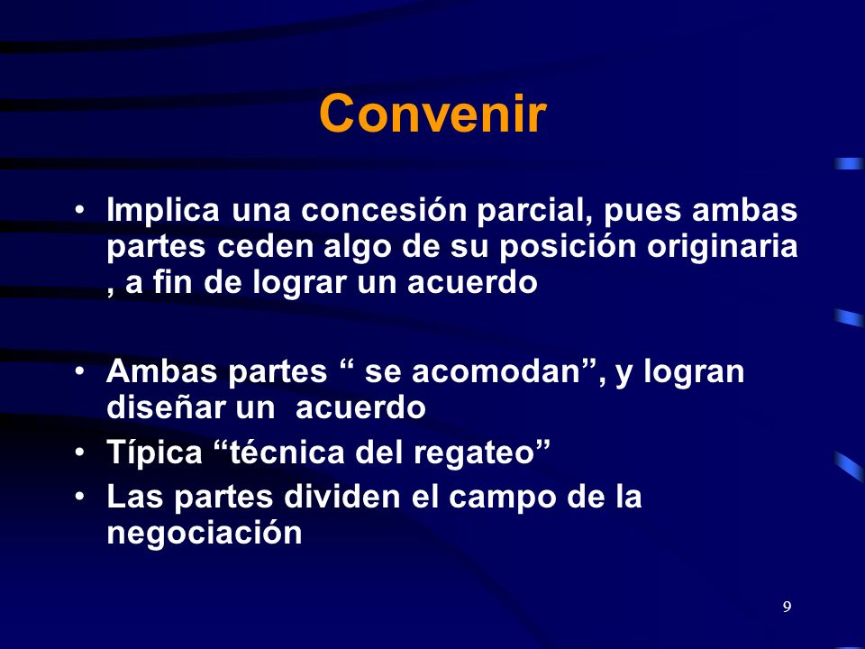 Convenir Implica una concesión parcial, pues ambas partes ceden algo de su posición originaria , a fin de lograr un acuerdo.