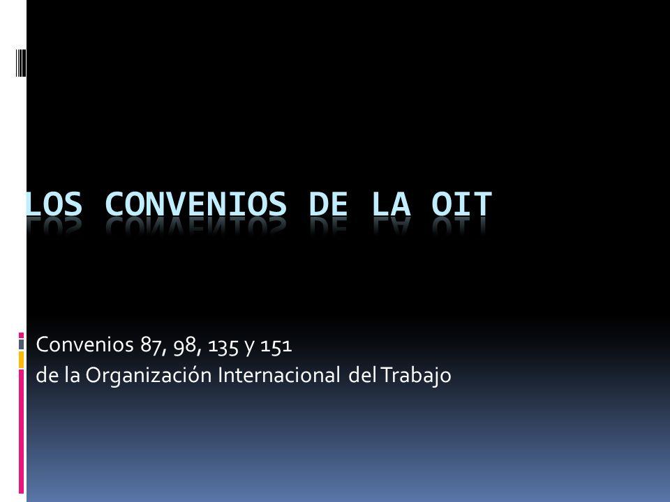 Los Convenios de la OIT Convenios 87, 98, 135 y 151