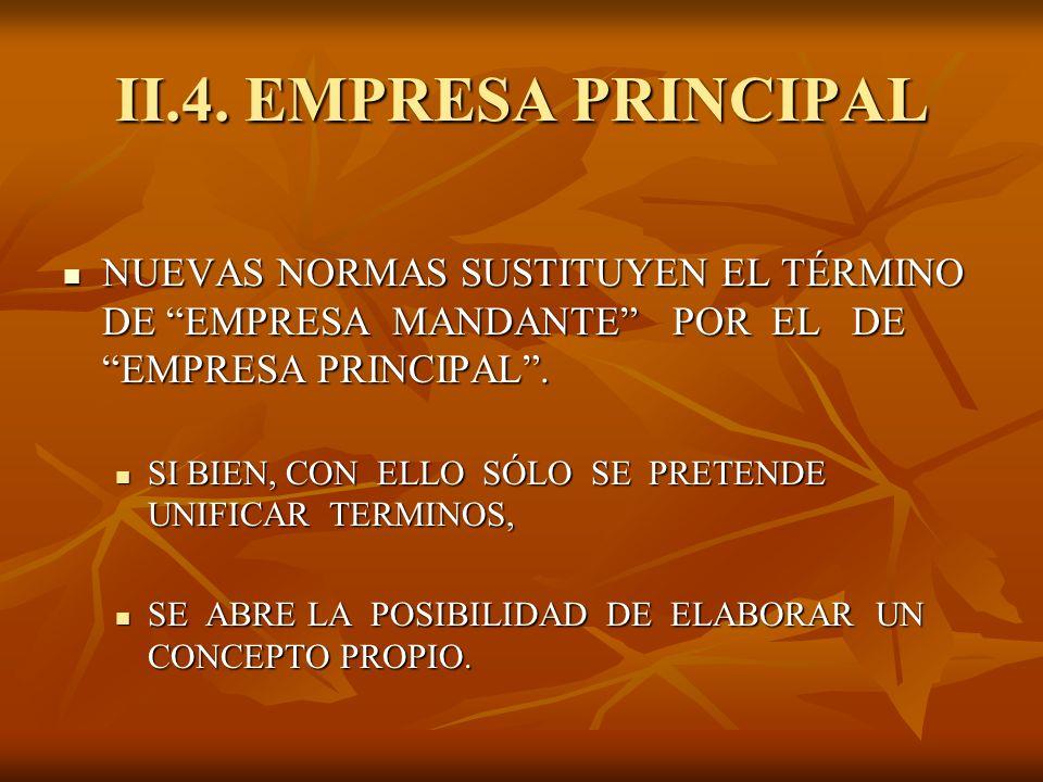 II.4. EMPRESA PRINCIPAL NUEVAS NORMAS SUSTITUYEN EL TÉRMINO DE EMPRESA MANDANTE POR EL DE EMPRESA PRINCIPAL .