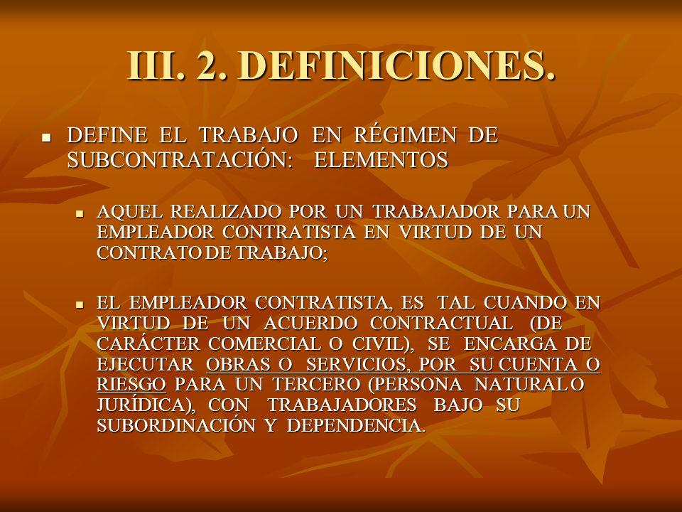 III. 2. DEFINICIONES. DEFINE EL TRABAJO EN RÉGIMEN DE SUBCONTRATACIÓN: ELEMENTOS.