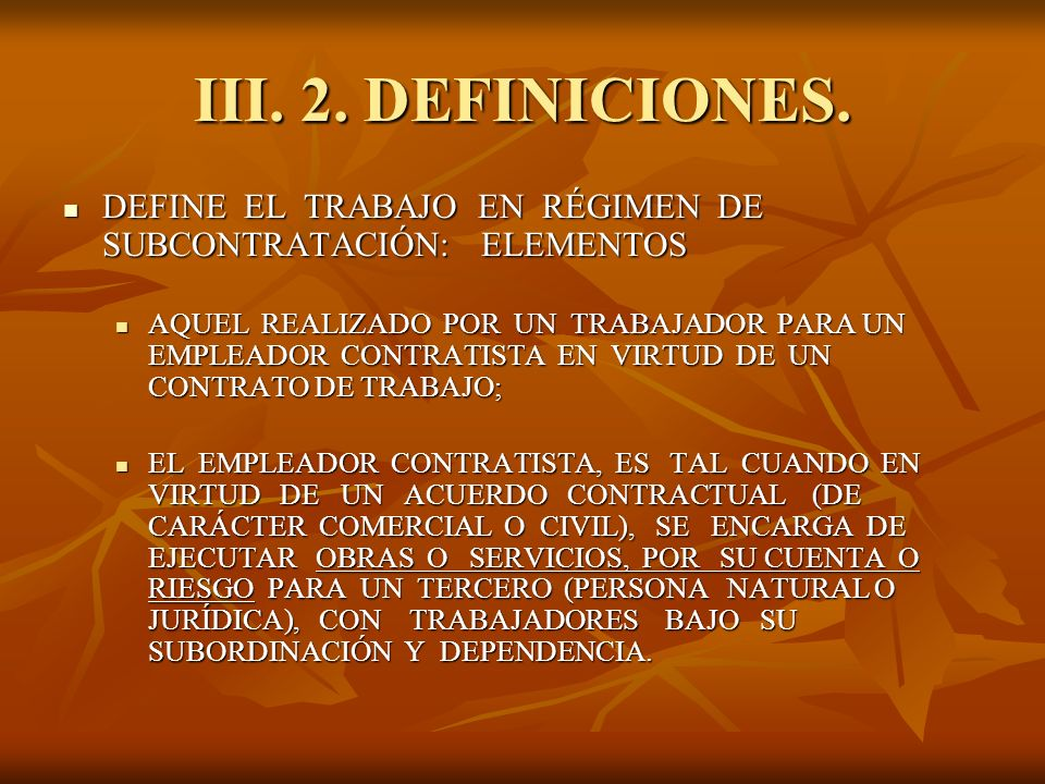III. 2. DEFINICIONES.DEFINE EL TRABAJO EN RÉGIMEN DE SUBCONTRATACIÓN: ELEMENTOS.