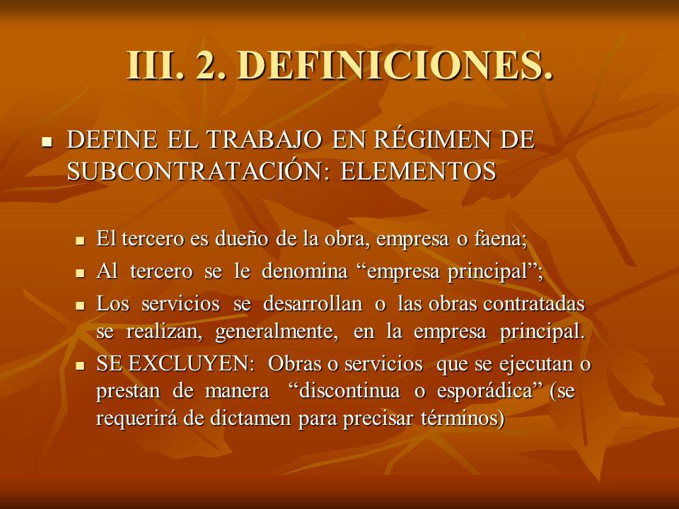 III. 2. DEFINICIONES. DEFINE EL TRABAJO EN RÉGIMEN DE SUBCONTRATACIÓN: ELEMENTOS. El tercero es dueño de la obra, empresa o faena;