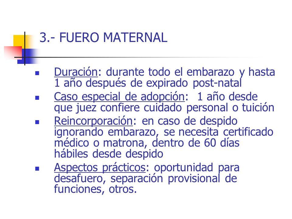 3.- FUERO MATERNAL Duración: durante todo el embarazo y hasta 1 año después de expirado post-natal.