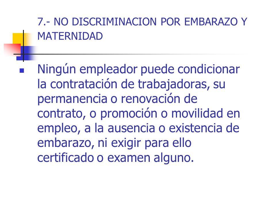 7.- NO DISCRIMINACION POR EMBARAZO Y MATERNIDAD
