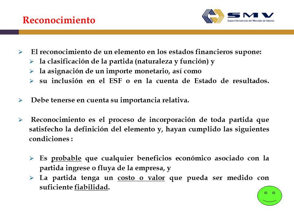 Reconocimiento El reconocimiento de un elemento en los estados financieros supone: la clasificación de la partida (naturaleza y función) y.