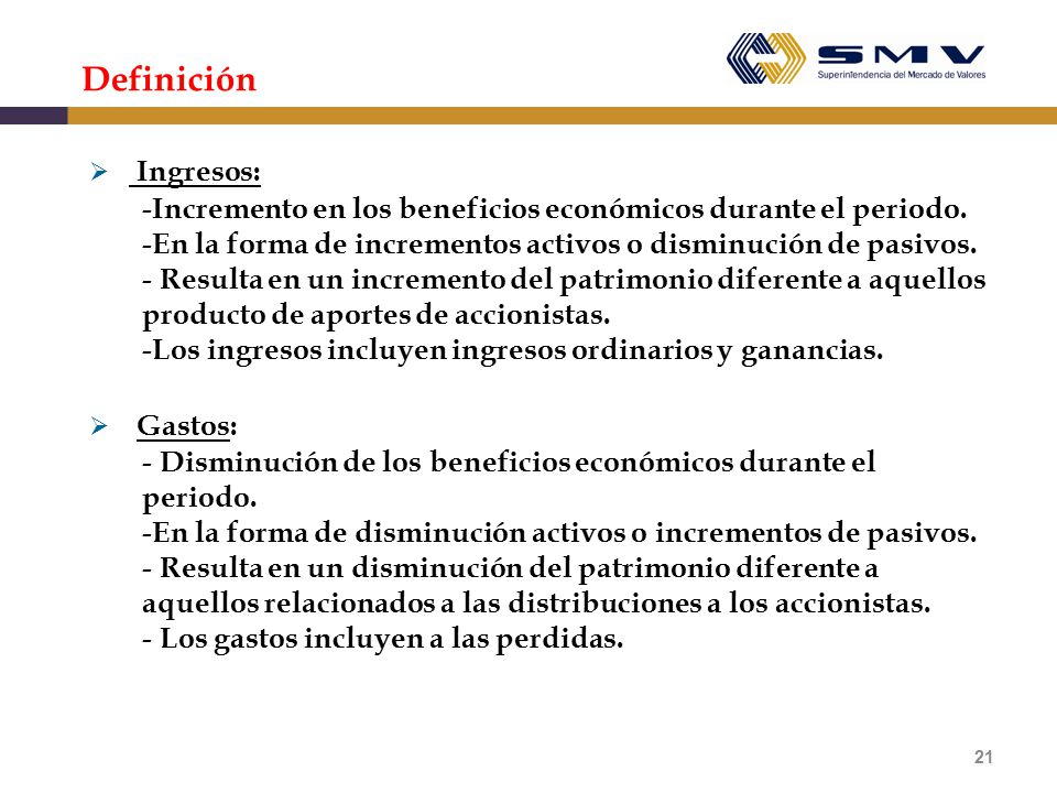 Definición Ingresos: Incremento en los beneficios económicos durante el periodo. En la forma de incrementos activos o disminución de pasivos.