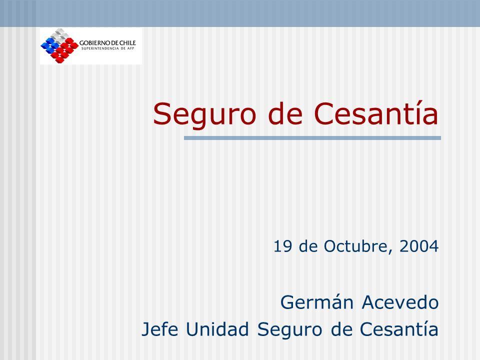 19 de Octubre, 2004 Germán Acevedo Jefe Unidad Seguro de Cesantía