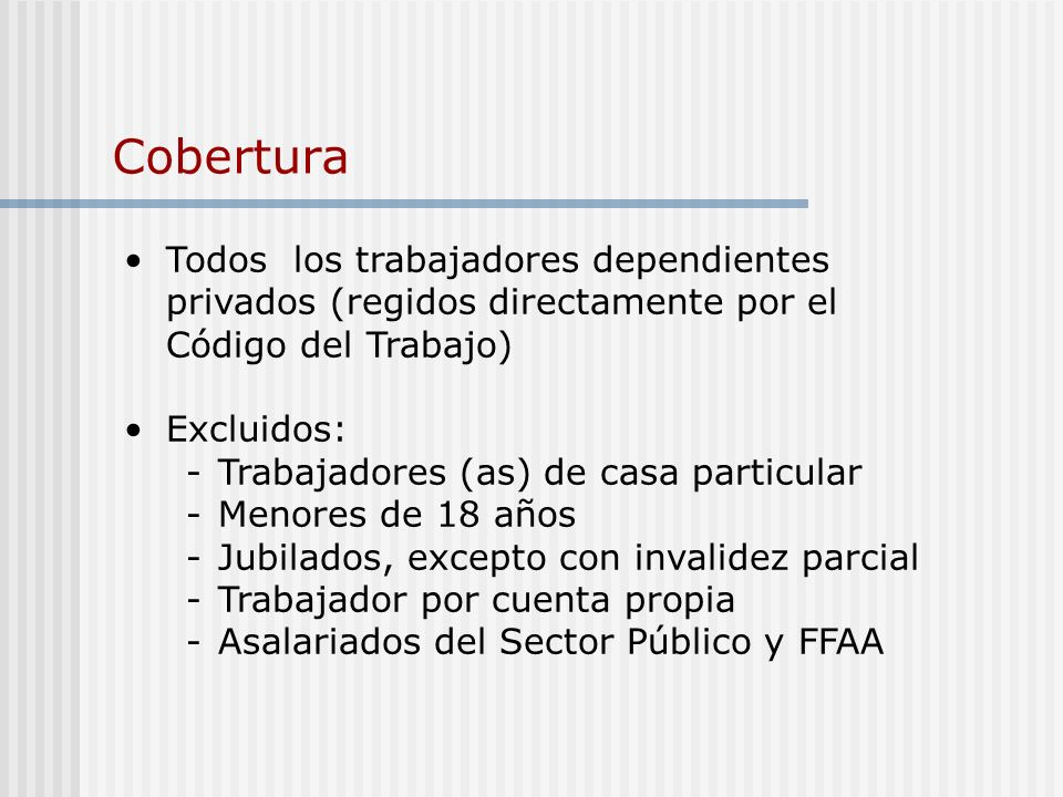 Cobertura Todos los trabajadores dependientes privados (regidos directamente por el Código del Trabajo)