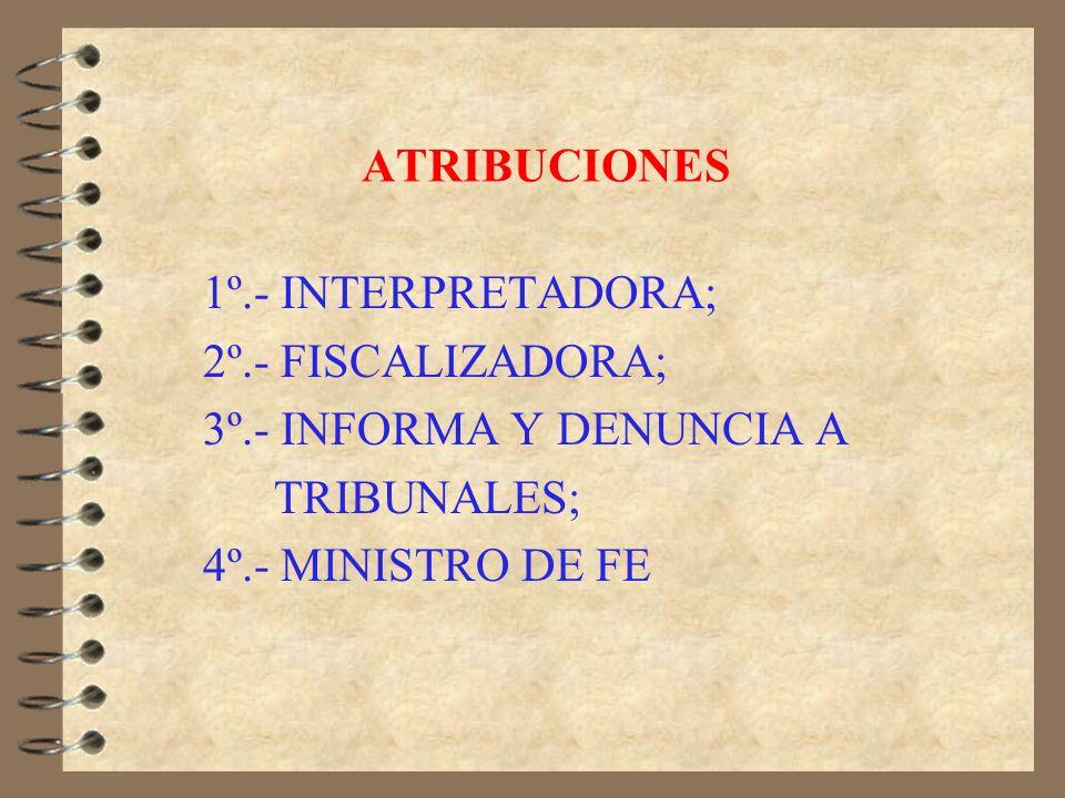 ATRIBUCIONES1º.- INTERPRETADORA; 2º.- FISCALIZADORA; 3º.- INFORMA Y DENUNCIA A.