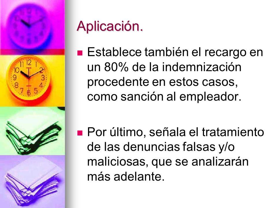Aplicación. Establece también el recargo en un 80% de la indemnización procedente en estos casos, como sanción al empleador.