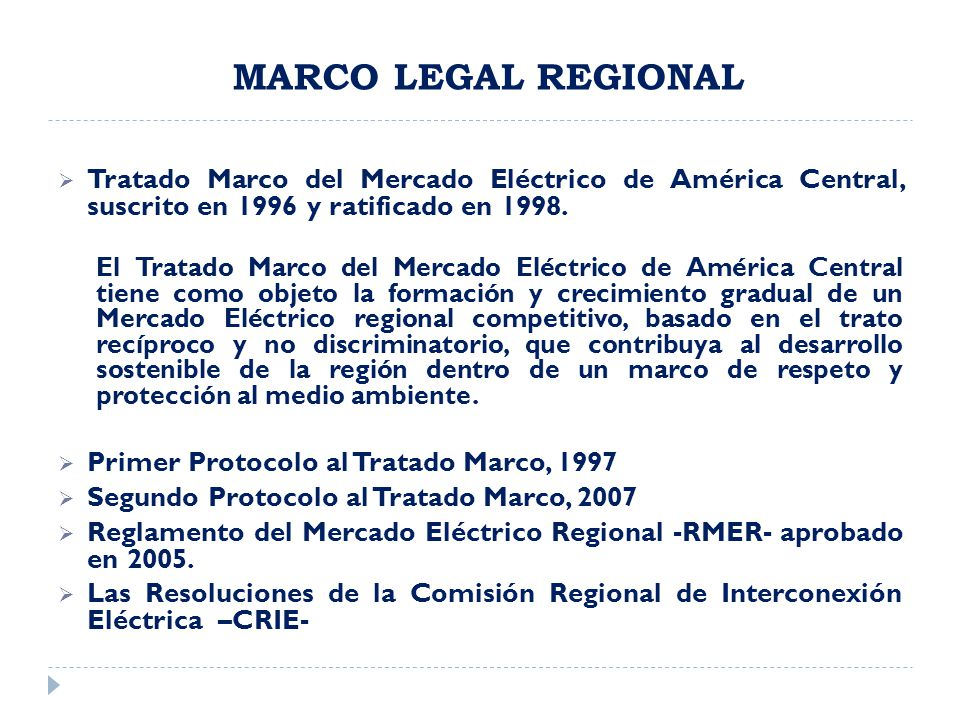 MARCO LEGAL REGIONAL Tratado Marco del Mercado Eléctrico de América Central, suscrito en 1996 y ratificado en 1998.