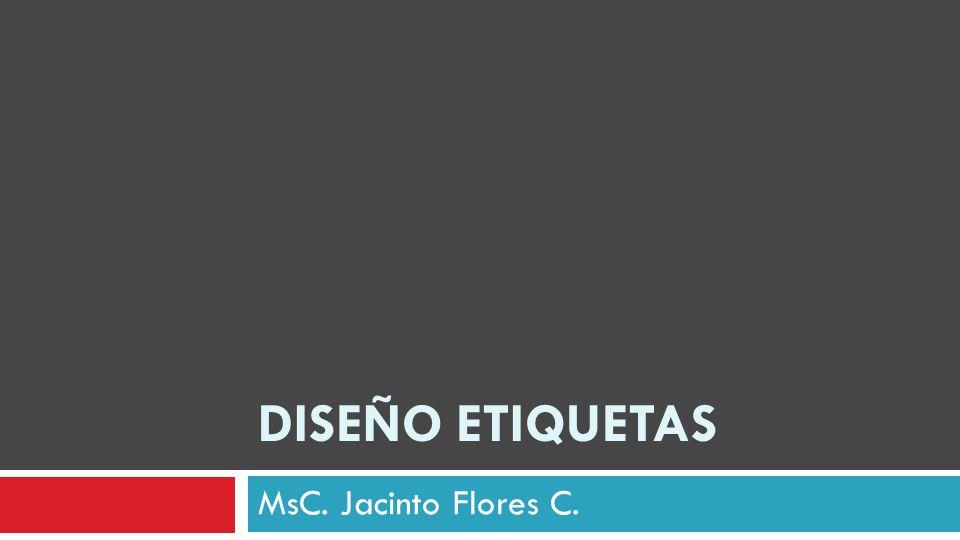 DISEÑO ETIQUETAS MsC. Jacinto Flores C.