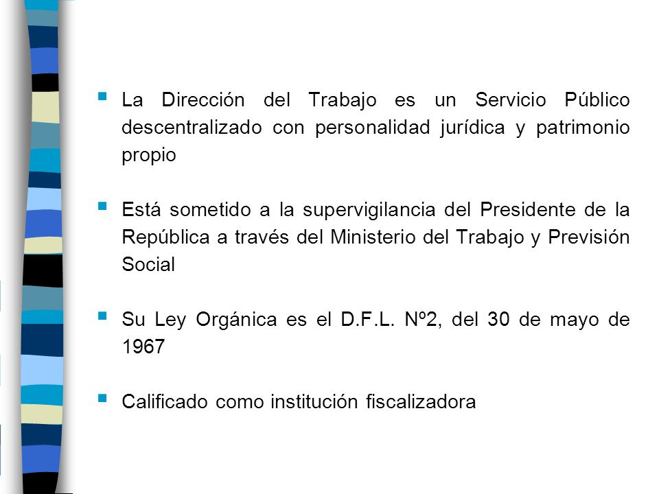 La Dirección del Trabajo es un Servicio Público descentralizado con personalidad jurídica y patrimonio propio