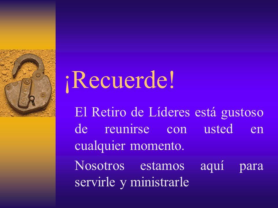 ¡Recuerde! El Retiro de Líderes está gustoso de reunirse con usted en cualquier momento. Nosotros estamos aquí para servirle y ministrarle.