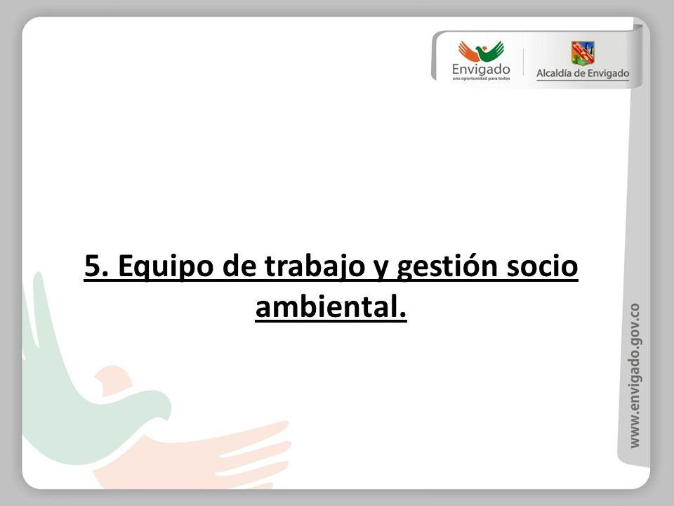 5. Equipo de trabajo y gestión socio ambiental.