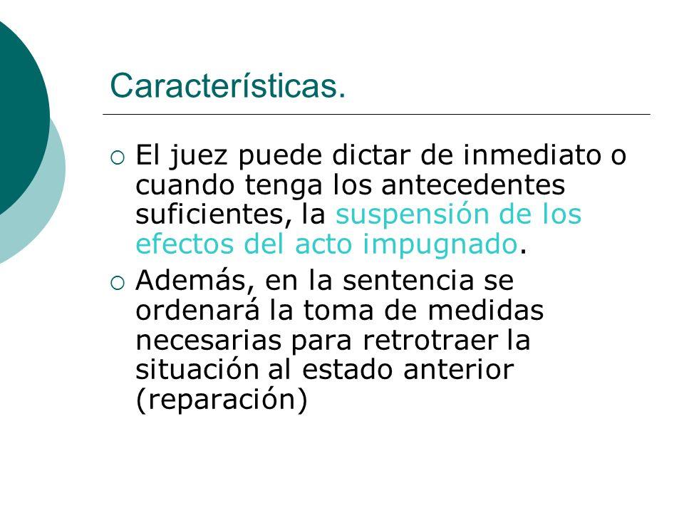 Características. El juez puede dictar de inmediato o cuando tenga los antecedentes suficientes, la suspensión de los efectos del acto impugnado.