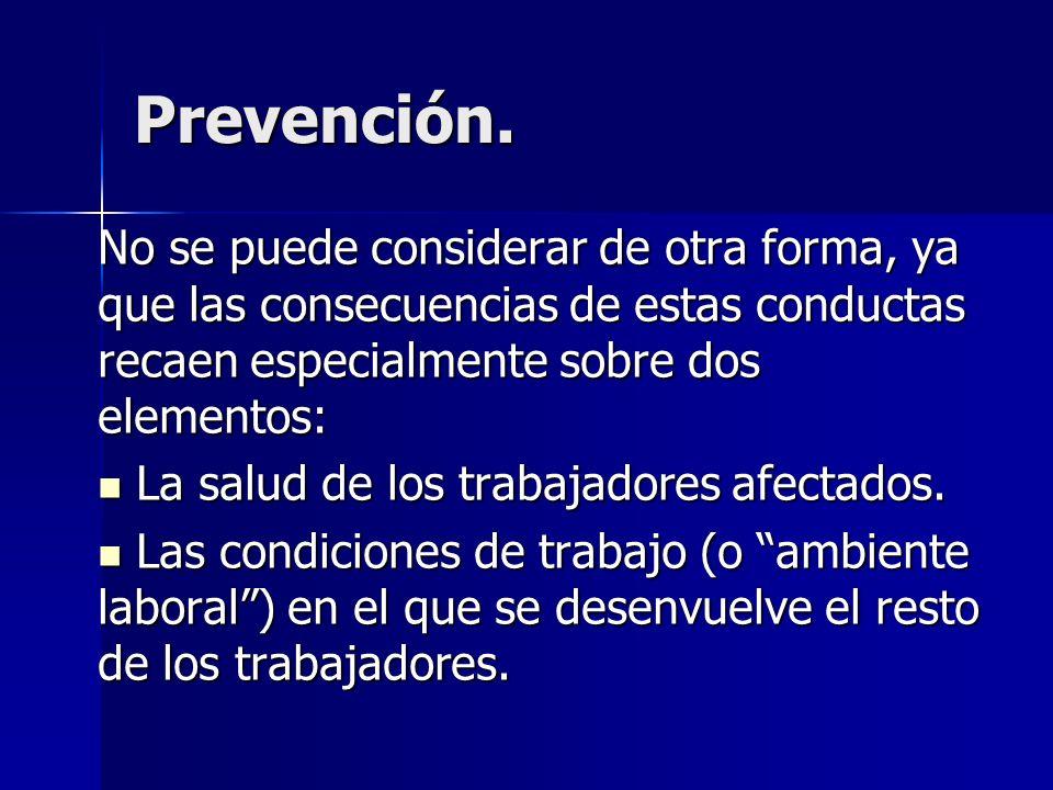 Prevención. No se puede considerar de otra forma, ya que las consecuencias de estas conductas recaen especialmente sobre dos elementos: