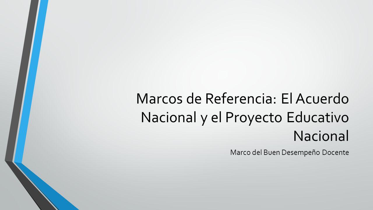 Marcos de Referencia: El Acuerdo Nacional y el Proyecto Educativo Nacional