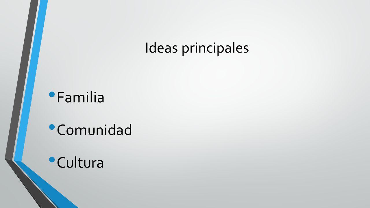 Ideas principales Familia Comunidad Cultura