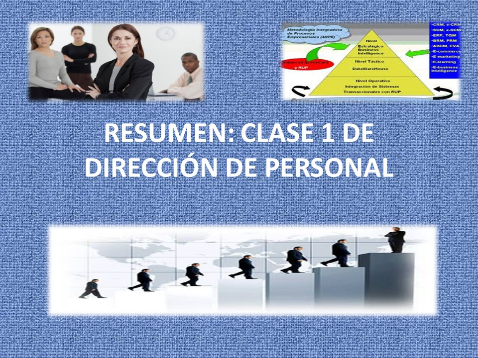 RESUMEN: CLASE 1 DE DIRECCIÓN DE PERSONAL