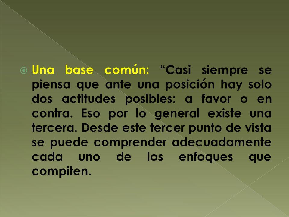 Una base común: Casi siempre se piensa que ante una posición hay solo dos actitudes posibles: a favor o en contra.