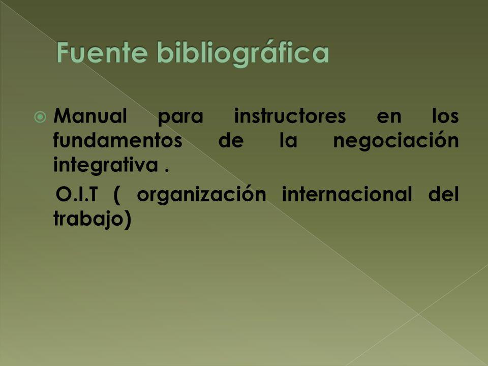 Fuente bibliográfica Manual para instructores en los fundamentos de la negociación integrativa .