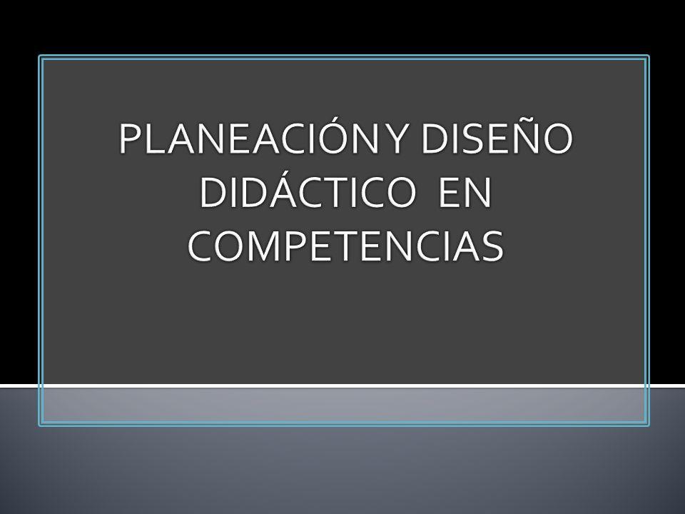 PLANEACIÓN Y DISEÑO DIDÁCTICO EN COMPETENCIAS