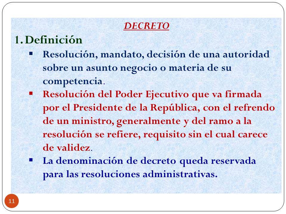 DECRETO Definición. Resolución, mandato, decisión de una autoridad sobre un asunto negocio o materia de su competencia.
