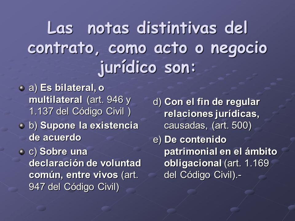 Las notas distintivas del contrato, como acto o negocio jurídico son: