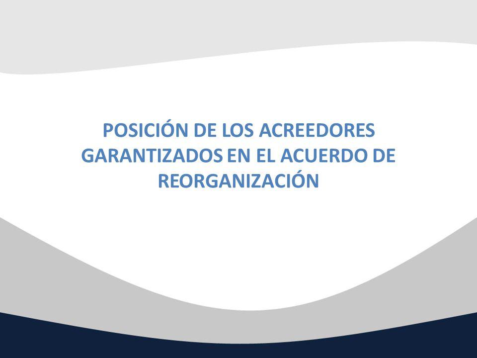 POSICIÓN DE LOS ACREEDORES GARANTIZADOS EN EL ACUERDO DE REORGANIZACIÓN